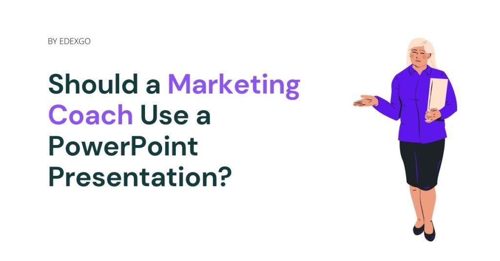 Should a Marketing Coach Use a PowerPoint Presentation?