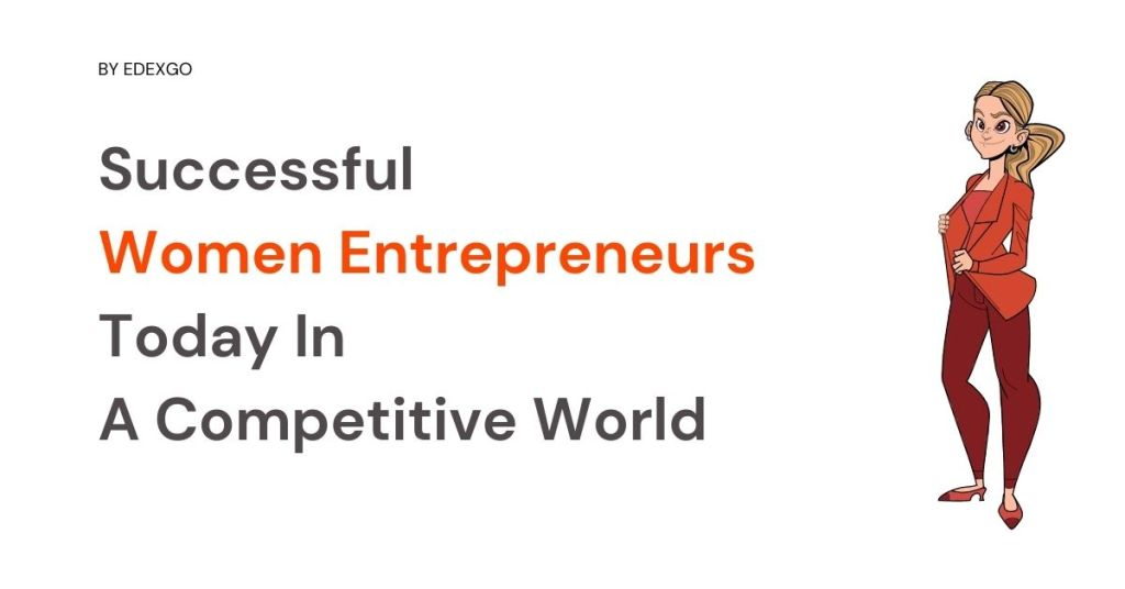 Successful Women Entrepreneurs Today In A Competitive World