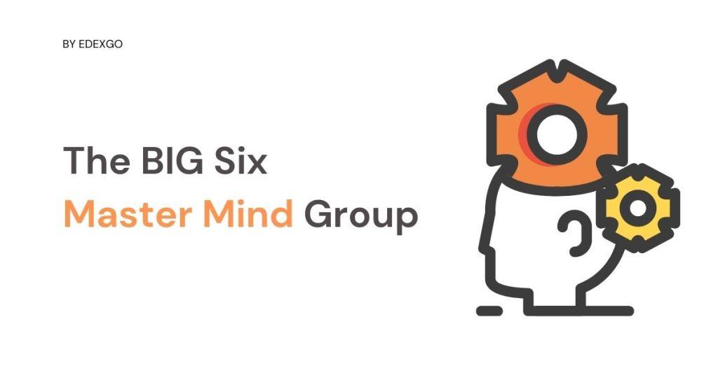 The BIG Six Master Mind Group