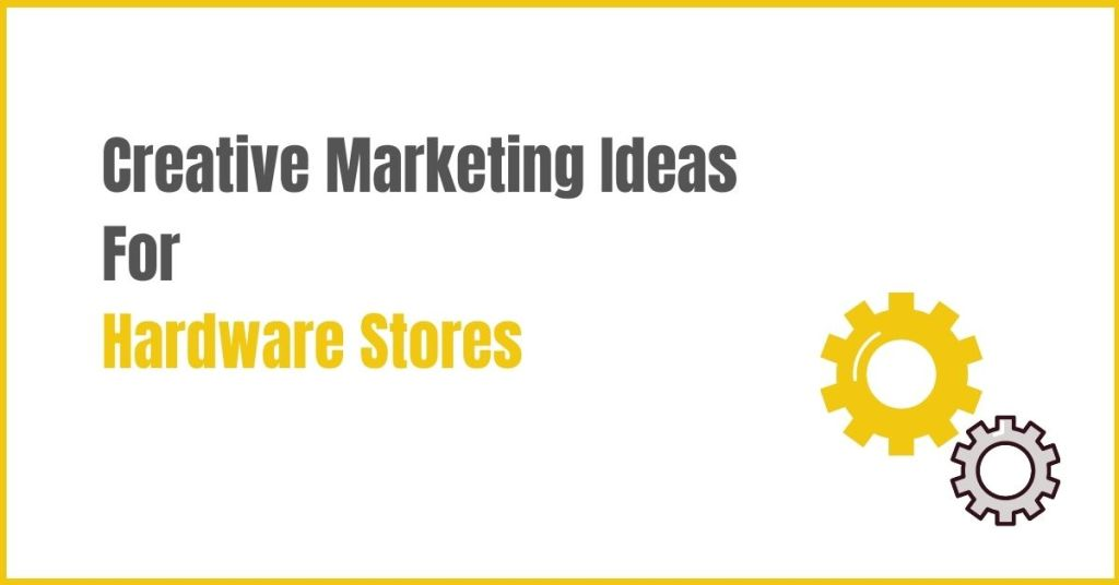 Creative Marketing Ideas For Hardware Stores