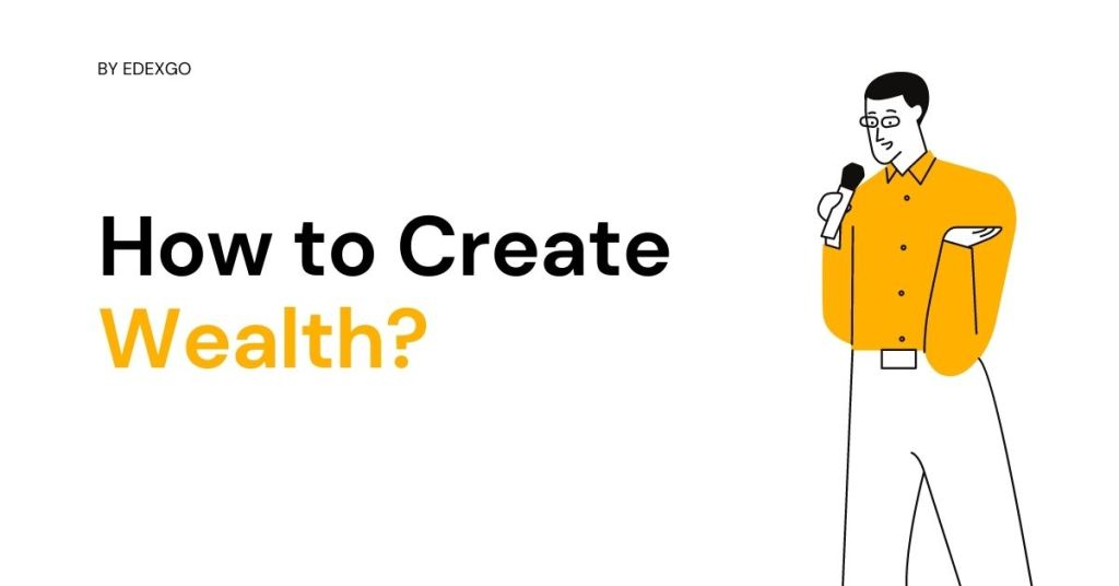 How to Create Wealth?