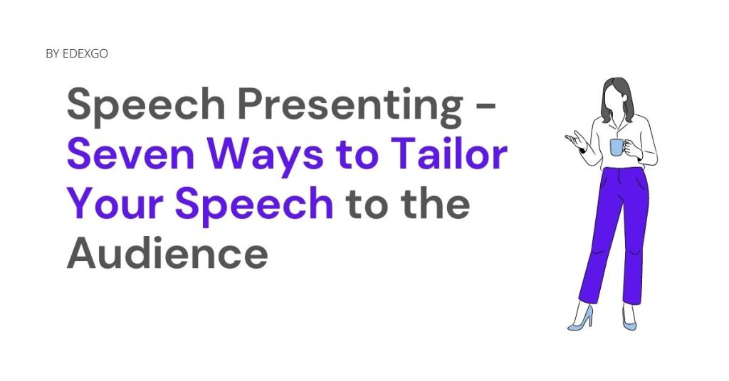 Speech Presenting - Seven Ways to Tailor Your Speech to the Audience