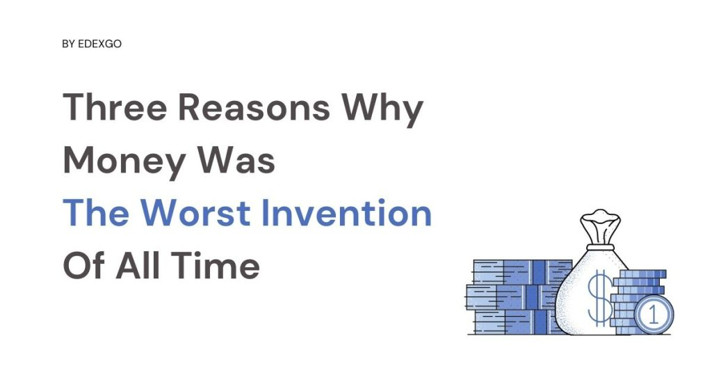 Three Reasons Why Money Was The Worst Invention Of All Time