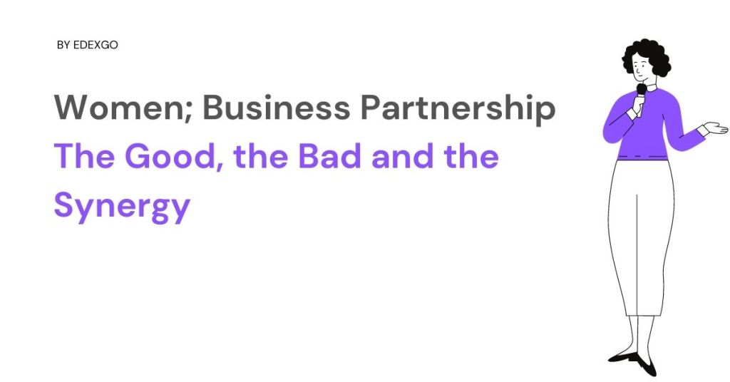 Women; Business Partnership The Good, the Bad and the Synergy