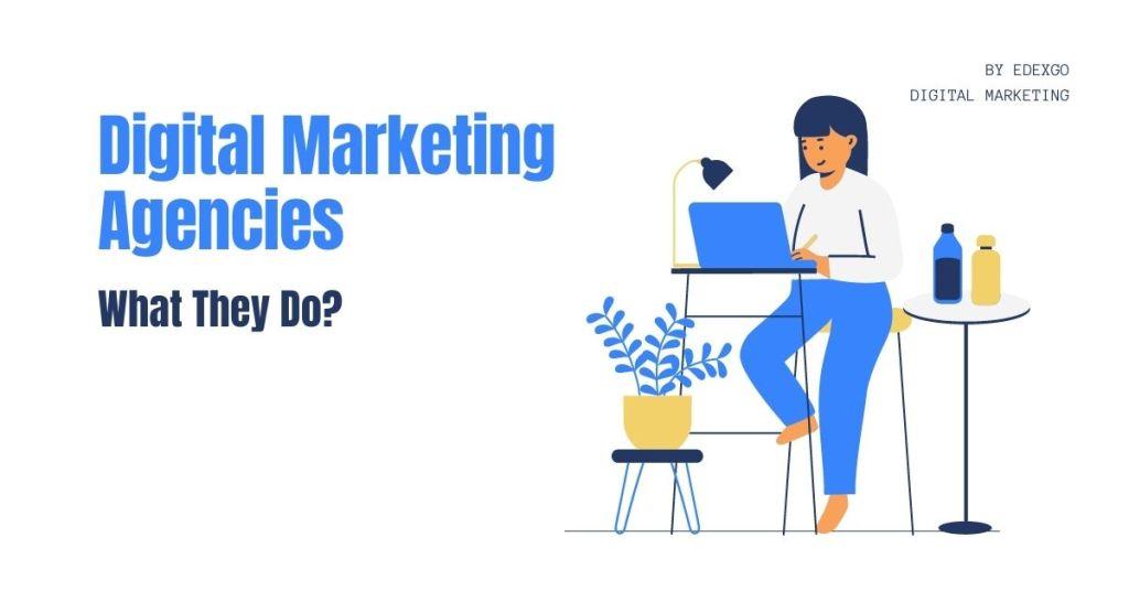 Digital Marketing Agencies: What They Do