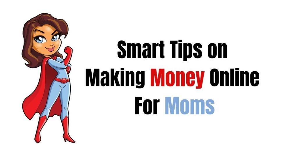 Smart Tips on Making Money Online For Moms