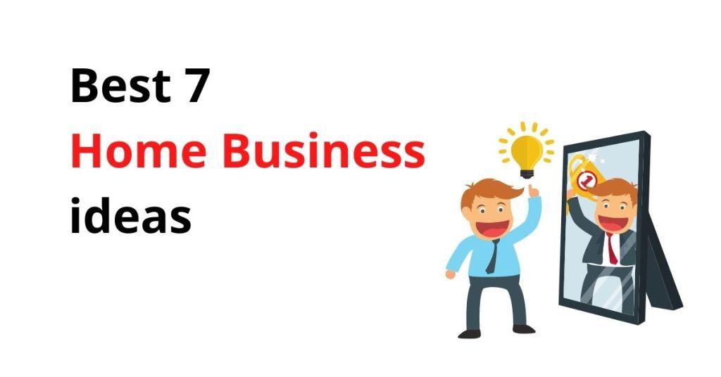 Best 7 Home Business ideas