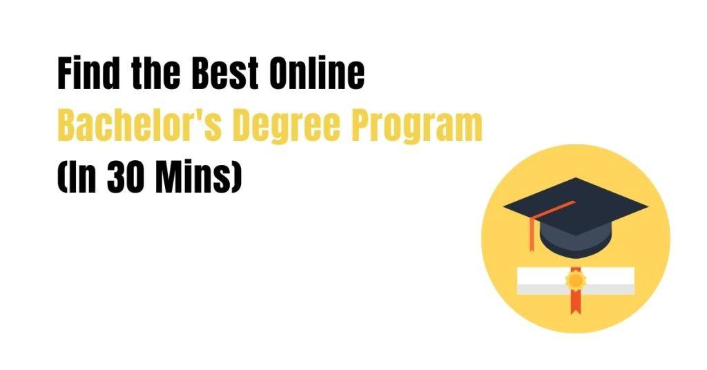 Find the Best Online Bachelor's Degree Program (In 30 Mins)