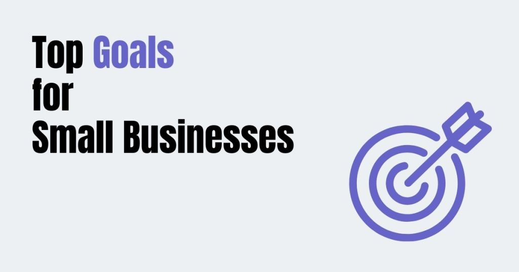 Top Goals for Small Businesses [ Best 3 Goals ]