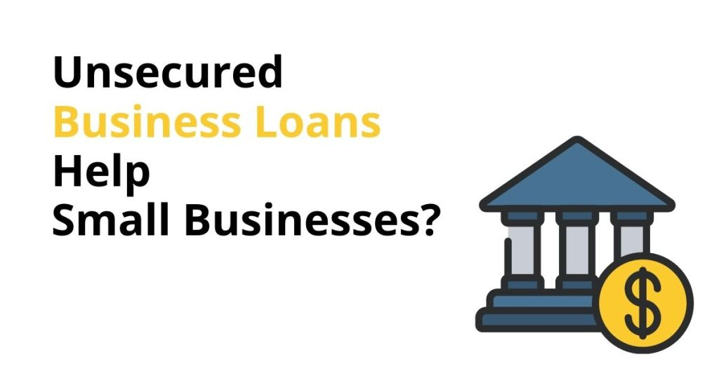 Unsecured Business Loans Help Small Businesses