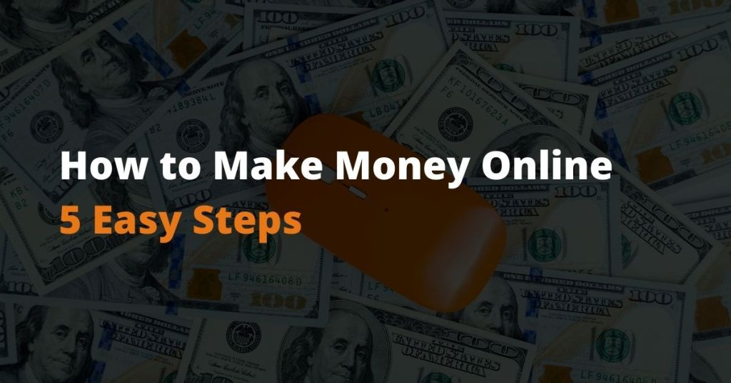 How to Make Money Online: 5 Easy Steps