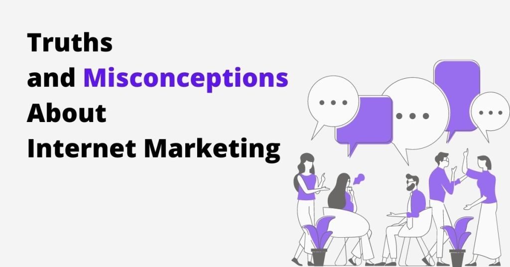 Truths and Misconceptions About Internet Marketing