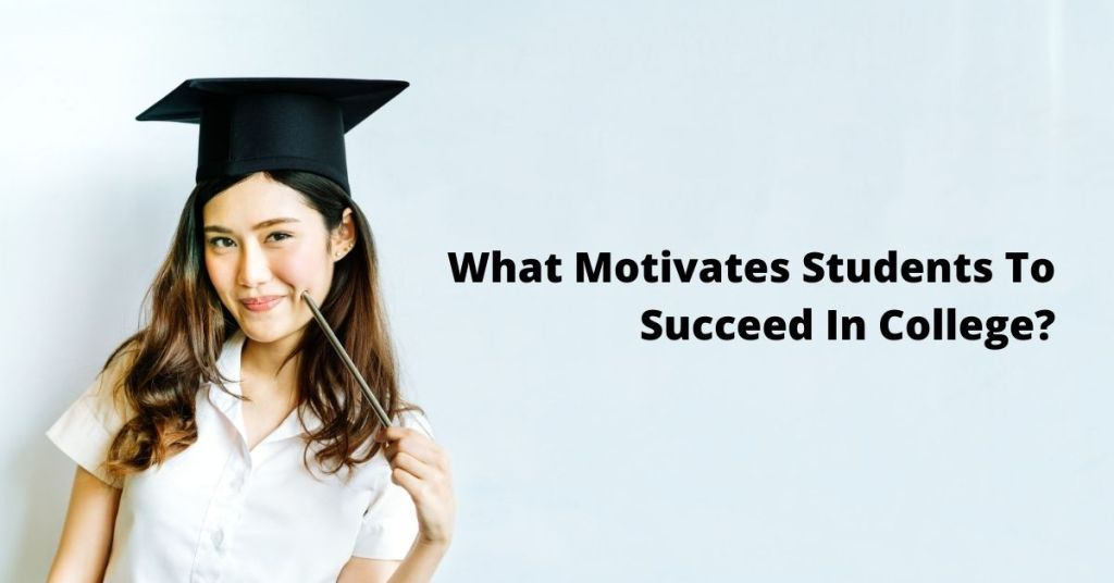 What Motivates Students To Succeed In College?