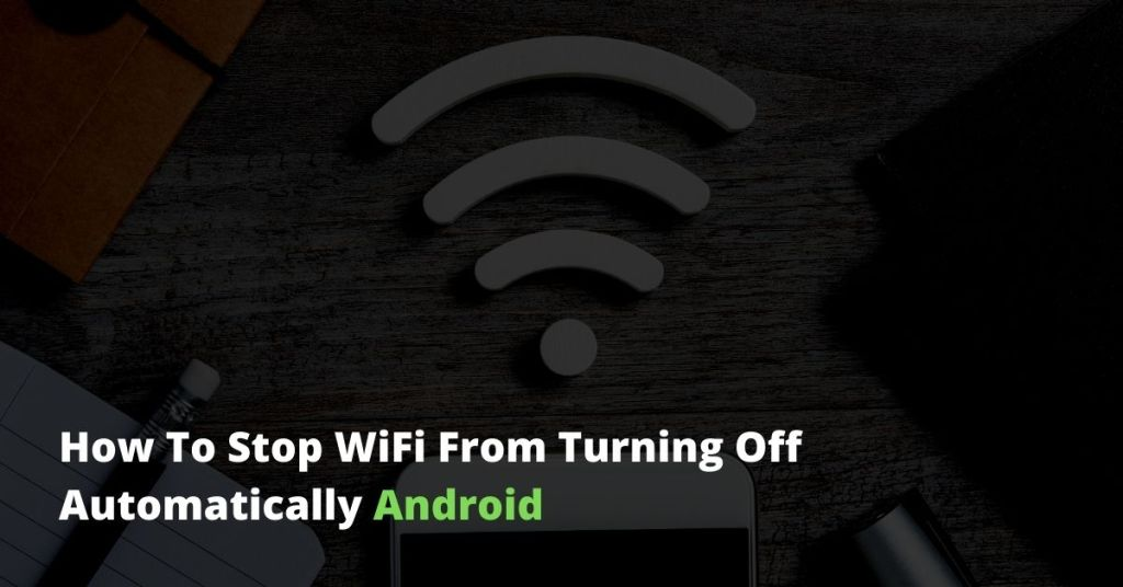 How To Stop WiFi From Turning Off Automatically Android