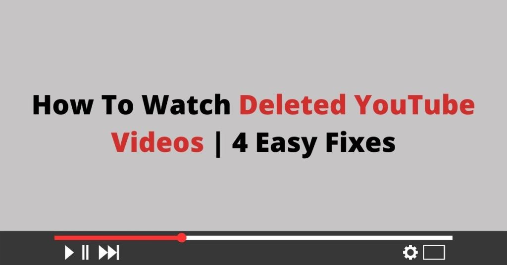 How To Watch Deleted YouTube Videos 4 Easy Fixes