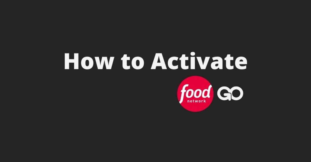 How to Activate Food Network Go on Roku, Fire TV, Apple TV