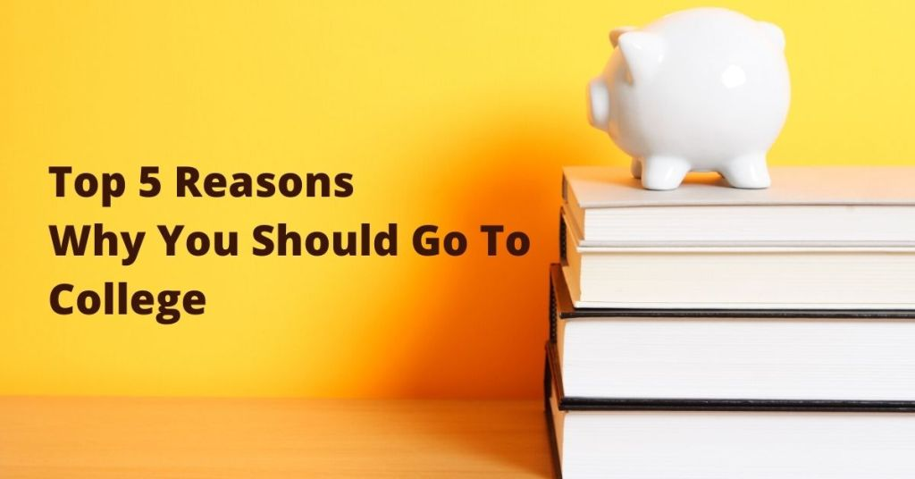 Top 5 Reasons Why You Should Choose To Go To College