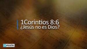 ¿Dice 1Corintios 8:6 que Jesús no es Dios?