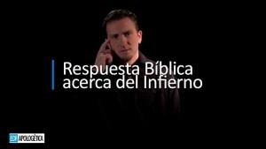 Respuesta Bíblica acerca del Infierno