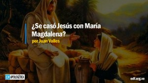¿Se casó Jesús con María Magdalena?