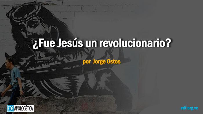 Jesus revolucionario jorge ostos edf apologetica