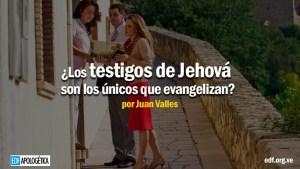 ¿Es verdad que sólo los testigos de Jehová evangelizan?