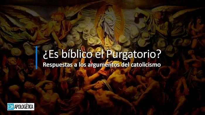 Respuestas a los Argumentos Católicos sobre el Purgatorio | EDF APOLOGETICA