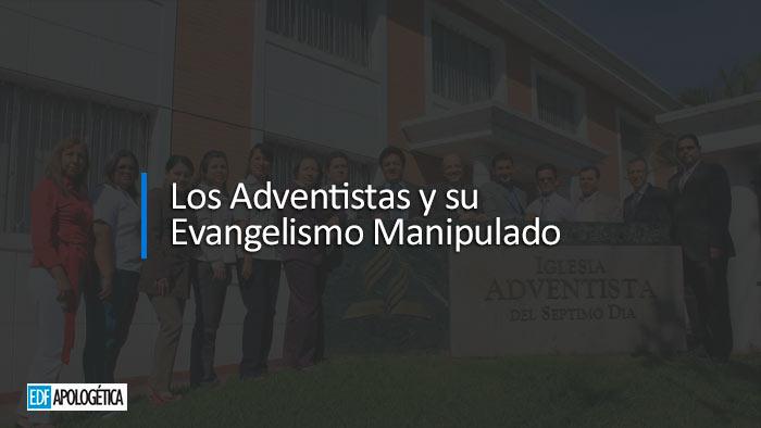 Los Adventistas y su Evangelismo Manipulado