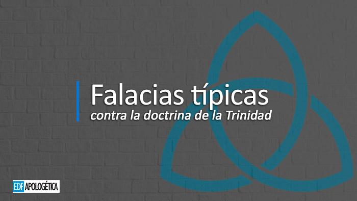 Falacias típicas contra la doctrina de la Trinidad