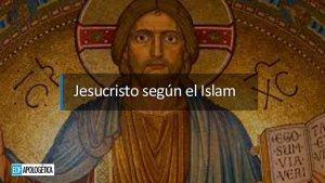 Jesucristo según el Islam | EDF Apologetica Cristiana