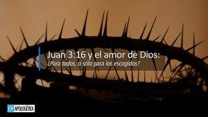 Juan 3:16 y el amor de Dios | Dios ama al mundo o a los elegidos? | Apologética Cristiana