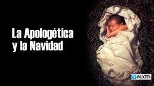 La Apologética y la Navidad