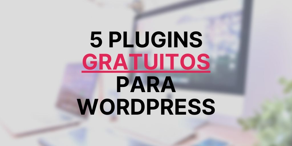 5 Plugins Wordpress gratis