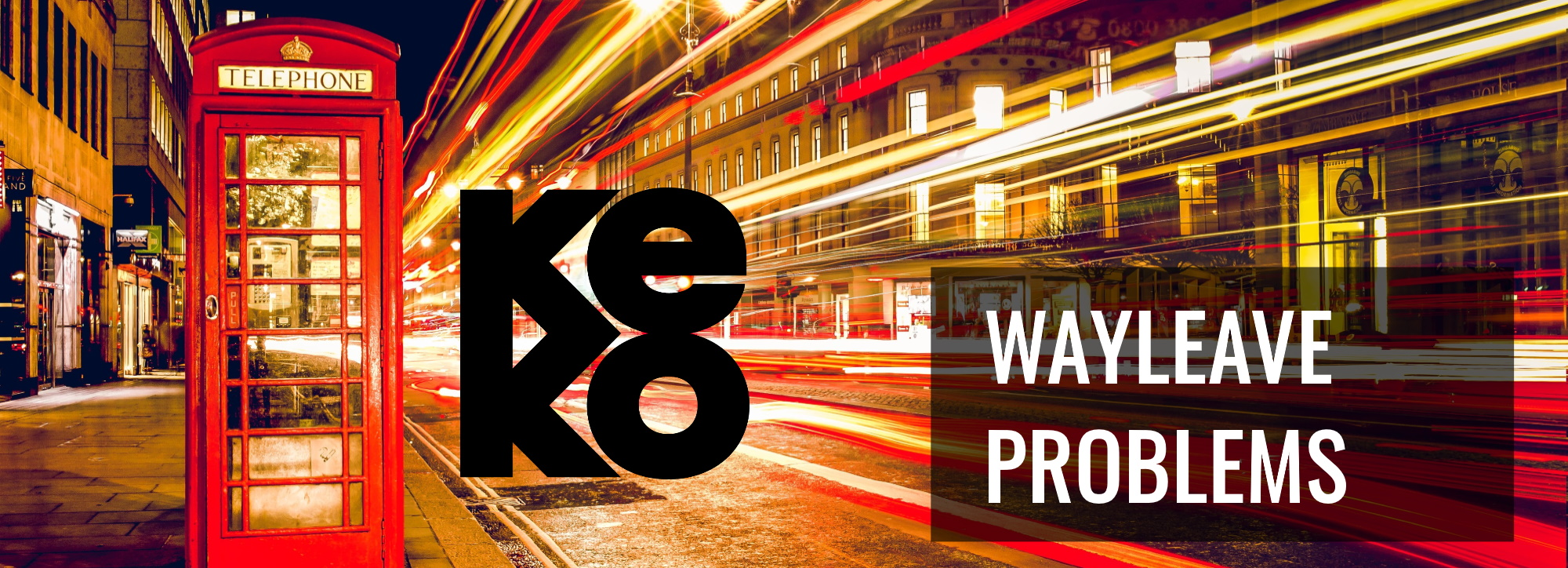 Wayleave Problems - Wayleave Issues Put Business At Risk - Keko London Case Study - DoubleEdge