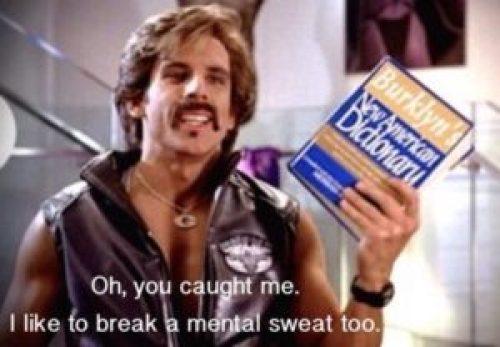 """I like to break a mental sweat too."" Screenshot from the film Dodgeball."