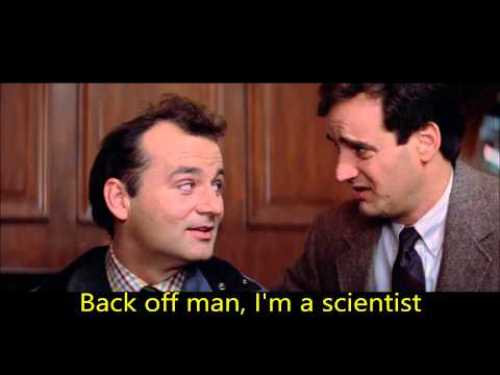 """""""Back off man, I'm a scientist."""" Screenshot from the film Ghostbusters."""