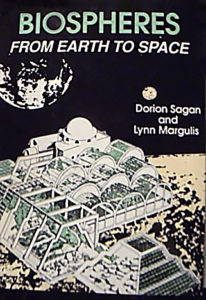 Dorion Sagan and Lynn Margulis, Biospheres: From Earth to Space (Enslow, 1989).
