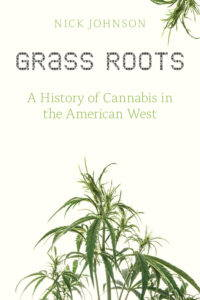 """The cover of """"Grass Roots: A History of Cannabis in the American West"""" by Nick Johnson, which features a green blossoming cannabis plant against an off-white background."""