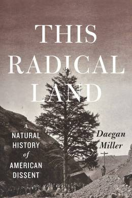 """The cover of the book """"This Radical Land: A Natural History of American Dissent,"""" by Daegan Miller, which features a black-and-white photo of a large group of people standing beneath a tall pine tree, with one person at its top"""