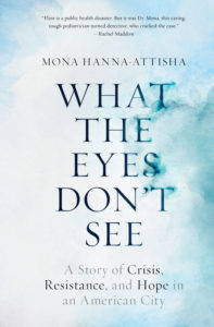 Book cover, What the Eyes Don't See by Mona Hanna-Attisha