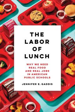Book cover image showing cafeteria trays with overlaid text. The Labor of Lunch: Why We Need Real Food and Real Jobs in American Public Schools