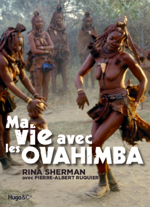 Ma vie avec les Ovahimba, Rina Sherman, Hugo & Cie, 2007, Out-of-print, New release by K Press due in 2016.