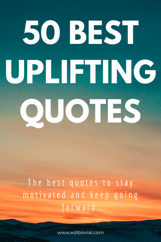 50 uplifting quotes that will get you through life, even when it's​ hard.