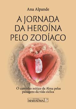 A Jornada da Heroína Pelo Zodíaco de Ana Alpande