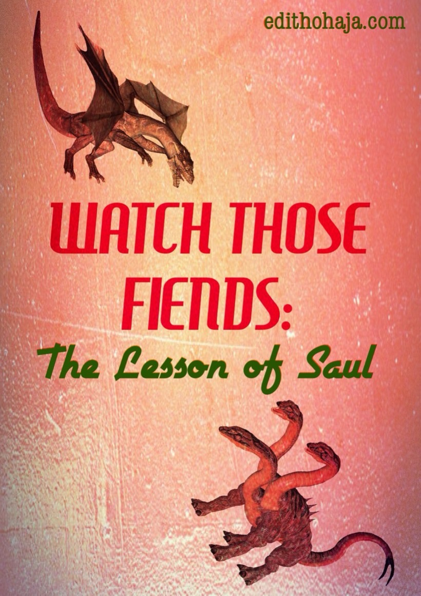 WATCH THOSE FIENDS: THE LESSON OF SAUL (POEM)