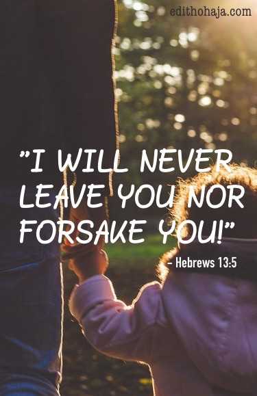 """I WILL NEVER LEAVE YOU NOR FORSAKE YOU!"""