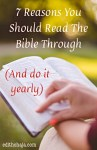 7 REASONS YOU SHOULD READ THE BIBLE THROUGH (And do it yearly)