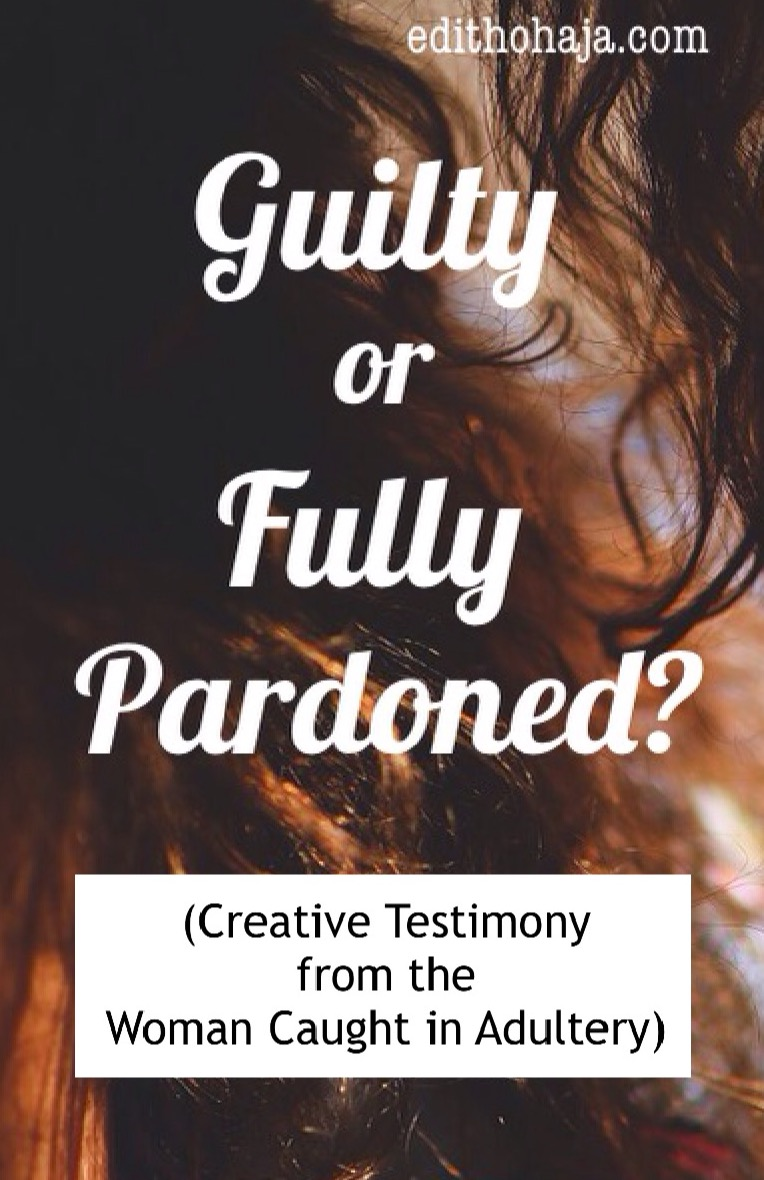 GUILTY OR FULLY PARDONED? BY JOLEISA (Creative Testimony from the Woman Caught in Adultery)