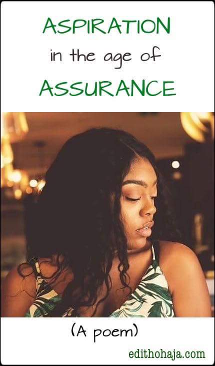ASPIRATION in the age of ASSURANCE (POEM)