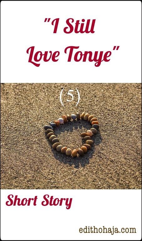 """""""I STILL LOVE TONYE"""" (5) SHORT STORY"""